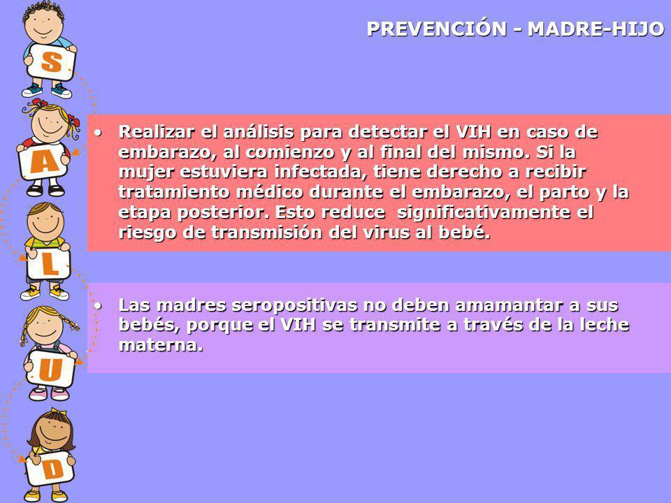 PREVENCIÓN - MADRE-HIJO Realizar el análisis para detectar el VIH en caso de embarazo, al comienzo y al final del mismo.