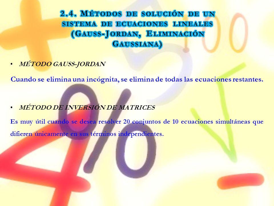 MÉTODO GAUSS-JORDAN Cuando se elimina una incógnita, se elimina de todas las ecuaciones restantes. MÉTODO DE INVERSIÓN DE MATRICES Es muy útil cuando