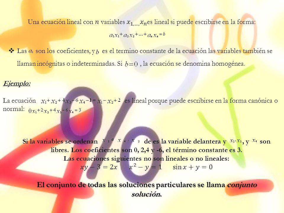 Ejemplo: La ecuación es lineal porque puede escribirse en la forma canónica o normal: