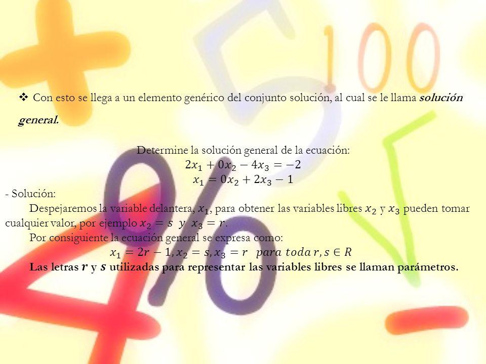 Con esto se llega a un elemento genérico del conjunto solución, al cual se le llama solución general.
