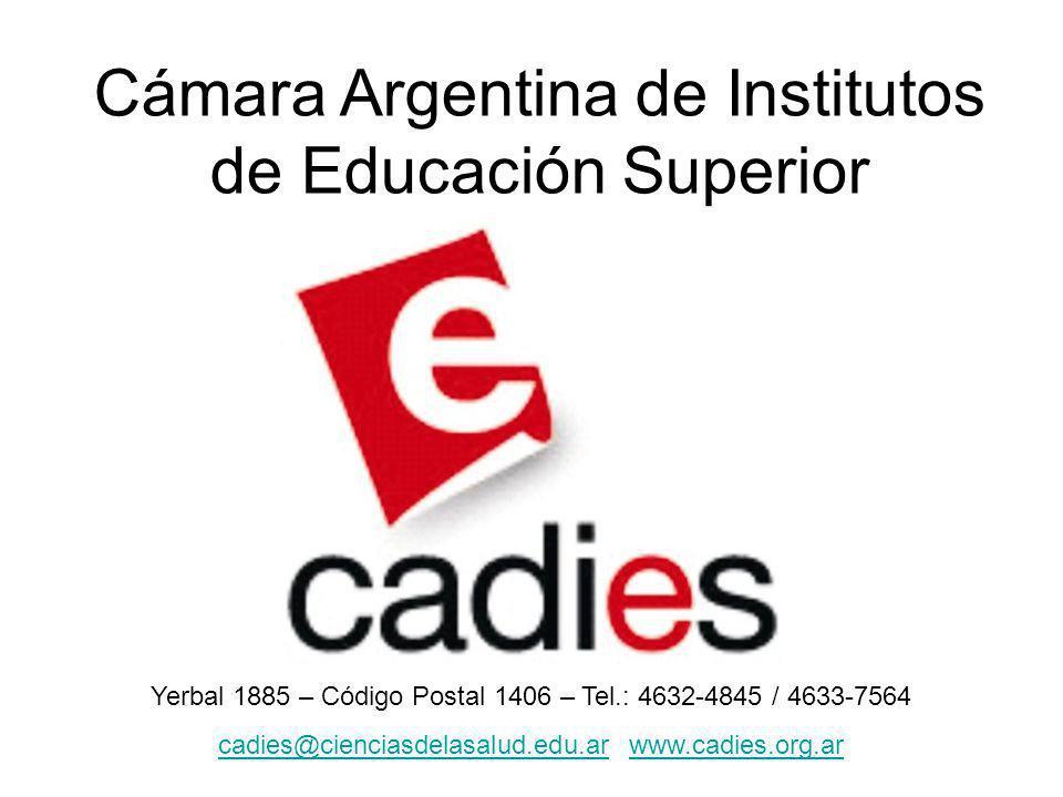 Cámara Argentina de Institutos de Educación Superior Yerbal 1885 – Código Postal 1406 – Tel.: 4632-4845 / 4633-7564 cadies@cienciasdelasalud.edu.arcad