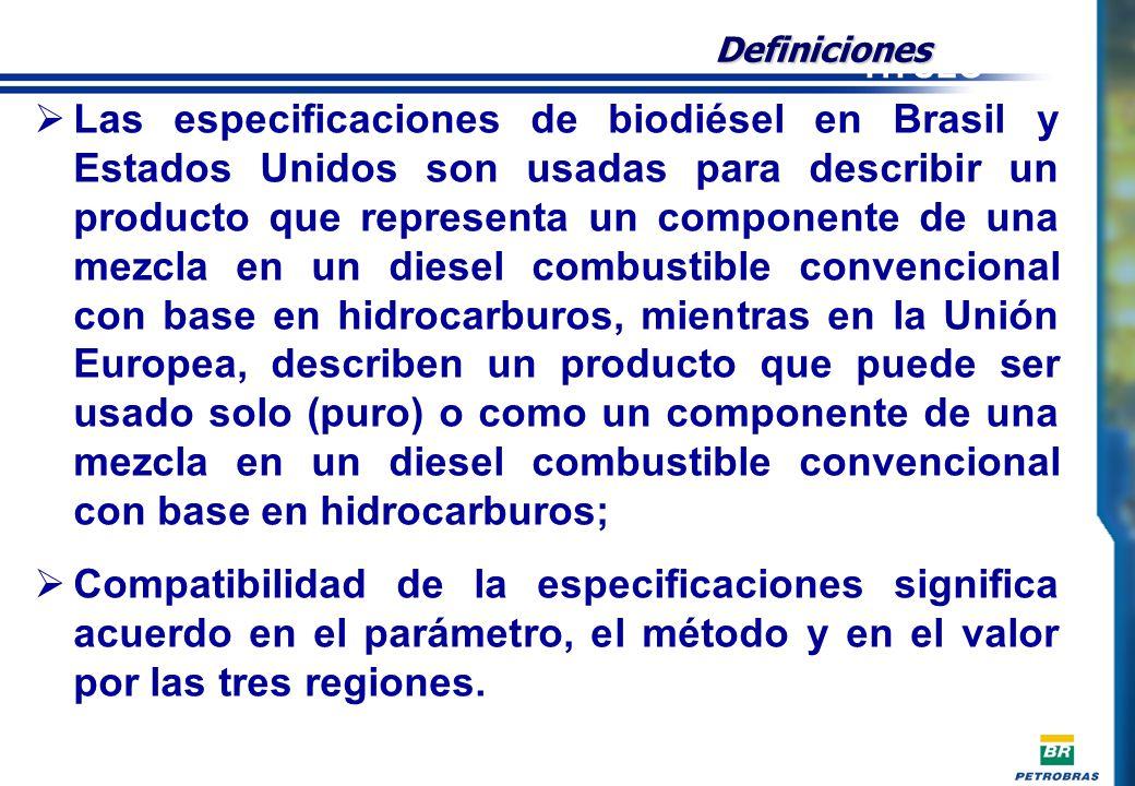 Las especificaciones de biodiésel en Brasil y Estados Unidos son usadas para describir un producto que representa un componente de una mezcla en un diesel combustible convencional con base en hidrocarburos, mientras en la Unión Europea, describen un producto que puede ser usado solo (puro) o como un componente de una mezcla en un diesel combustible convencional con base en hidrocarburos; Compatibilidad de la especificaciones significa acuerdo en el parámetro, el método y en el valor por las tres regiones.
