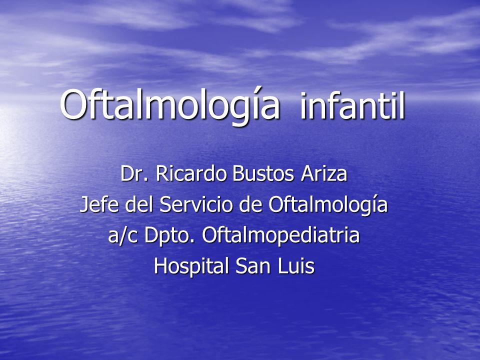 Oftalmología infantil Dr.Ricardo Bustos Ariza Jefe del Servicio de Oftalmología a/c Dpto.