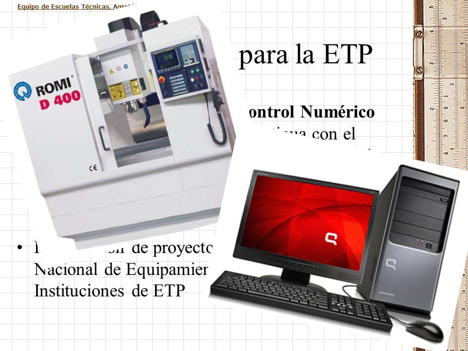 Equipo de Escuelas Técnicas, Agrotécnicas y de Alternancia Fondo Nacional para la ETP Centros de Mecanizado a Control Numérico Computarizado (CNC): Se