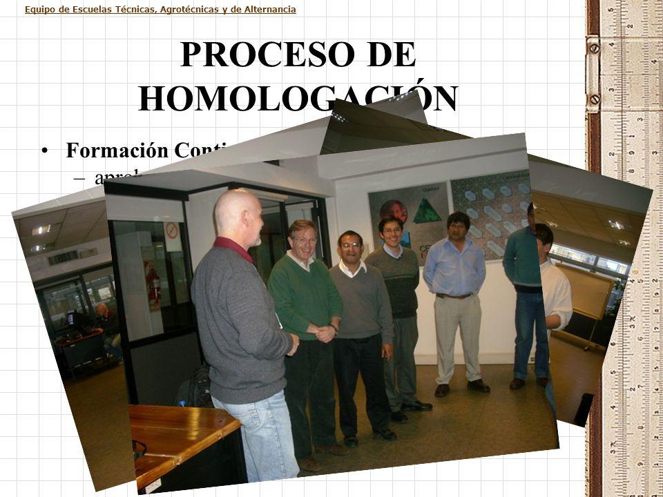 Equipo de Escuelas Técnicas, Agrotécnicas y de Alternancia PROCESO DE HOMOLOGACIÓN Formación Continua: –aprobación de 10 cursos en el Centro Nacional
