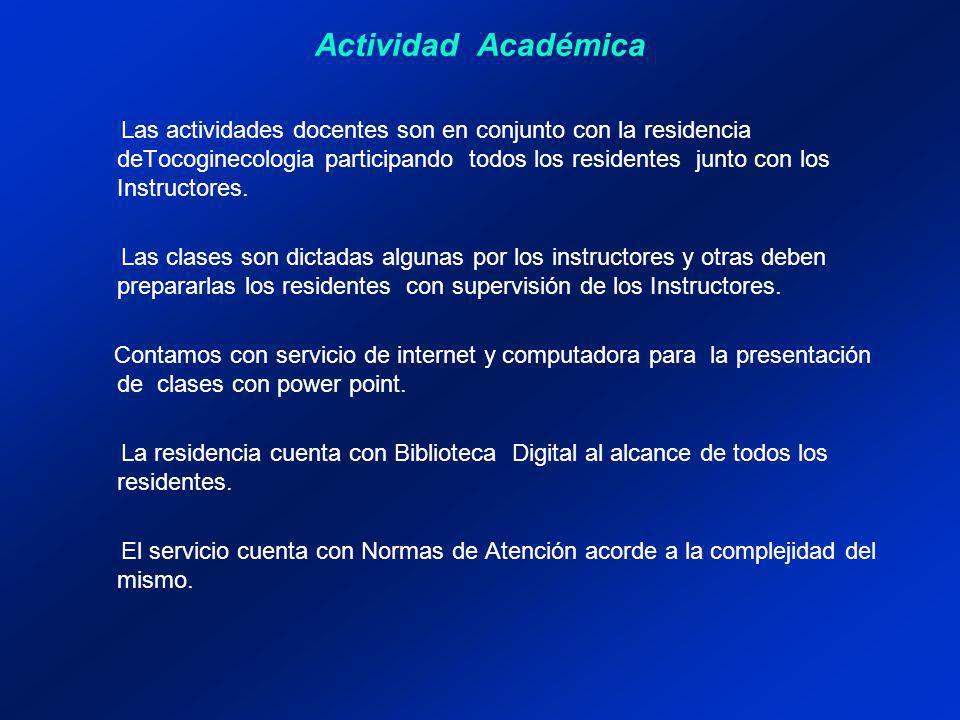 Actividad Académica Las actividades docentes son en conjunto con la residencia deTocoginecologia participando todos los residentes junto con los Instructores.
