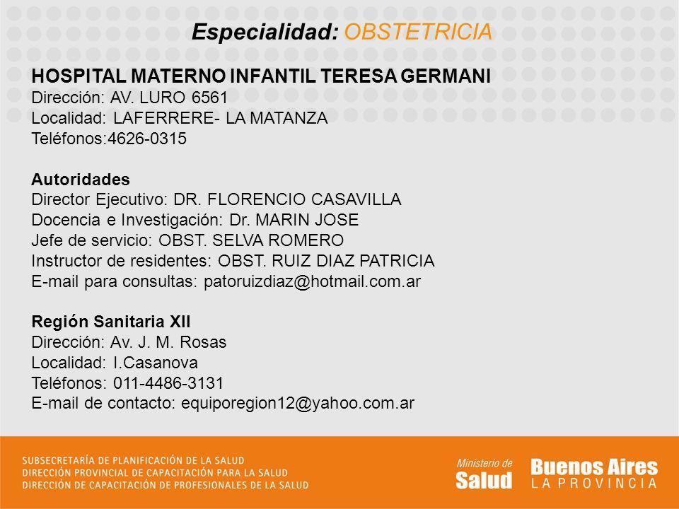 Especialidad: OBSTETRICIA HOSPITAL MATERNO INFANTIL TERESA GERMANI Dirección: AV. LURO 6561 Localidad: LAFERRERE- LA MATANZA Teléfonos:4626-0315 Autor