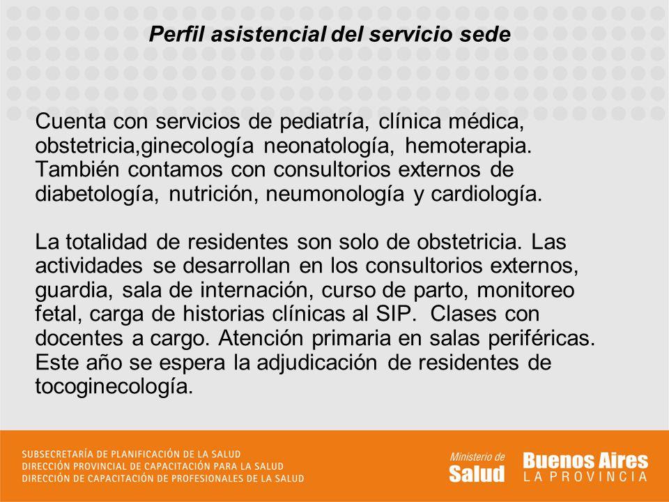 Perfil asistencial del servicio sede Cuenta con servicios de pediatría, clínica médica, obstetricia,ginecología neonatología, hemoterapia. También con