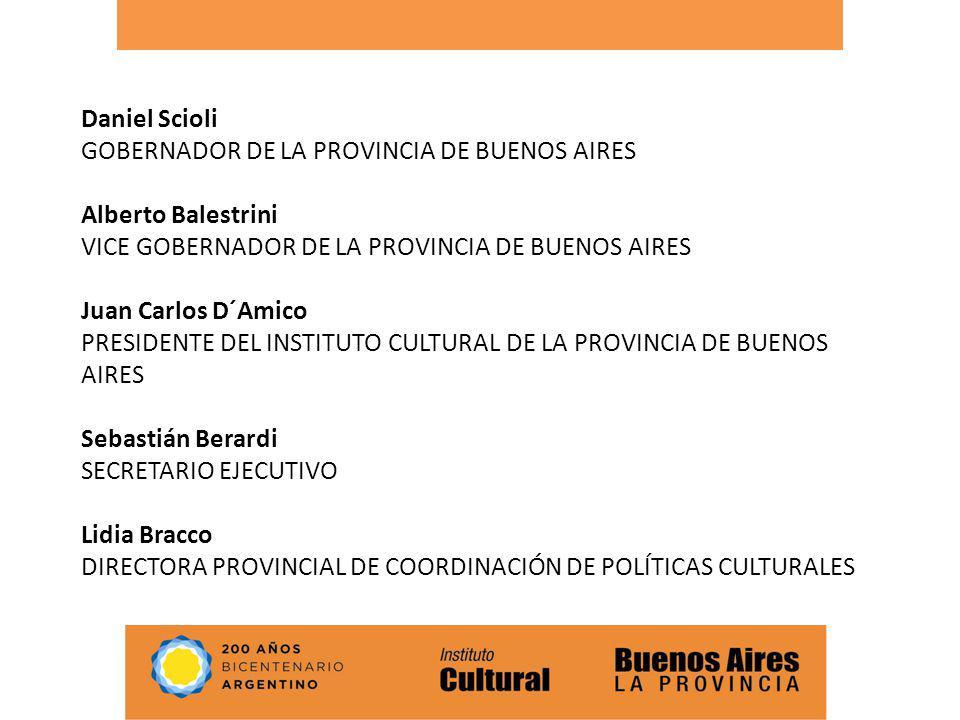 Daniel Scioli GOBERNADOR DE LA PROVINCIA DE BUENOS AIRES Alberto Balestrini VICE GOBERNADOR DE LA PROVINCIA DE BUENOS AIRES Juan Carlos D´Amico PRESID