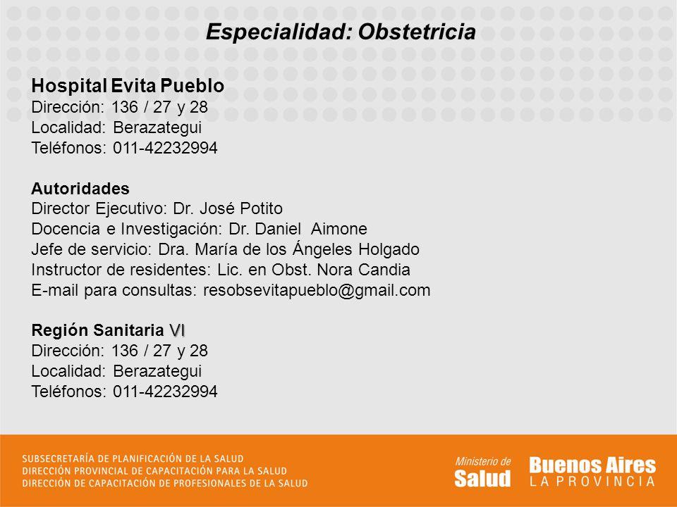 Especialidad: Obstetricia Hospital Evita Pueblo Dirección: 136 / 27 y 28 Localidad: Berazategui Teléfonos: 011-42232994 Autoridades Director Ejecutivo: Dr.