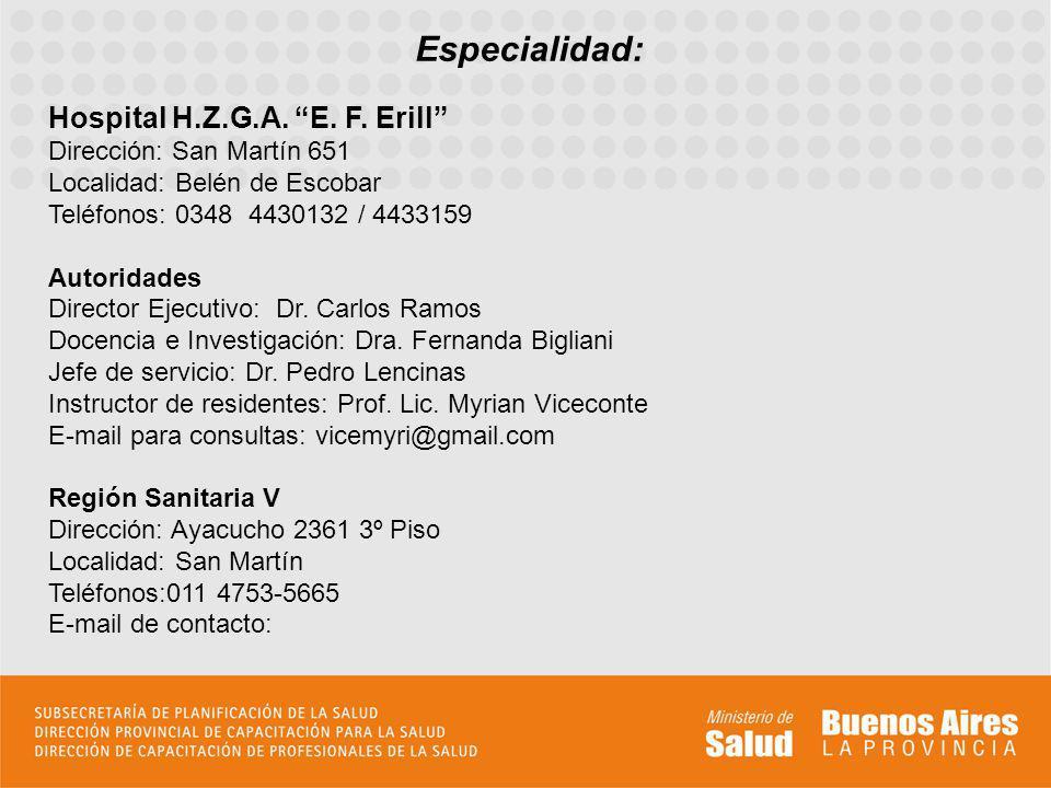 Especialidad: Hospital H.Z.G.A. E. F. Erill Dirección: San Martín 651 Localidad: Belén de Escobar Teléfonos: 0348 4430132 / 4433159 Autoridades Direct