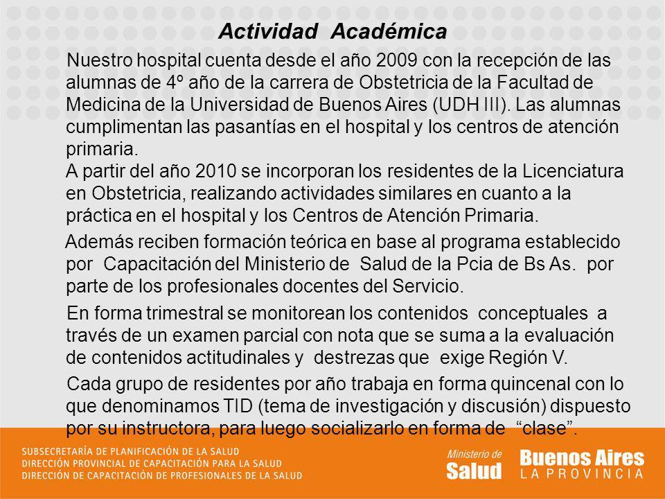 Actividad Académica Nuestro hospital cuenta desde el año 2009 con la recepción de las alumnas de 4º año de la carrera de Obstetricia de la Facultad de