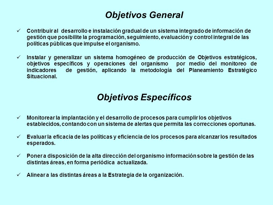 Objetivos General Contribuir al desarrollo e instalación gradual de un sistema integrado de información de gestión que posibilite la programación, seg