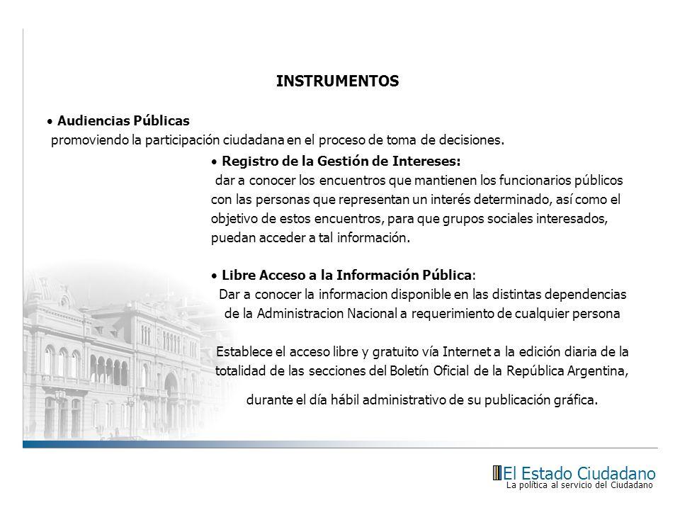 El Estado Ciudadano La política al servicio del Ciudadano Registro de la Gestión de Intereses: dar a conocer los encuentros que mantienen los funciona