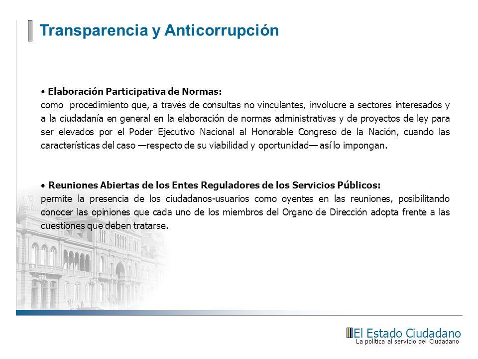 Transparencia y Anticorrupción El Estado Ciudadano La política al servicio del Ciudadano Elaboración Participativa de Normas: como procedimiento que,