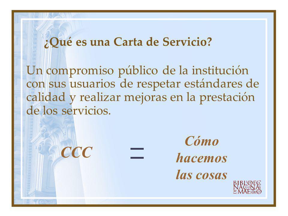 ¿Qué es una Carta de Servicio? Un compromiso público de la institución con sus usuarios de respetar estándares de calidad y realizar mejoras en la pre