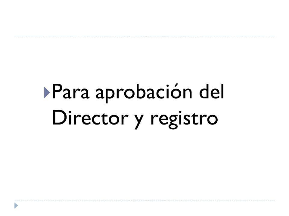 Para aprobación del Director y registro