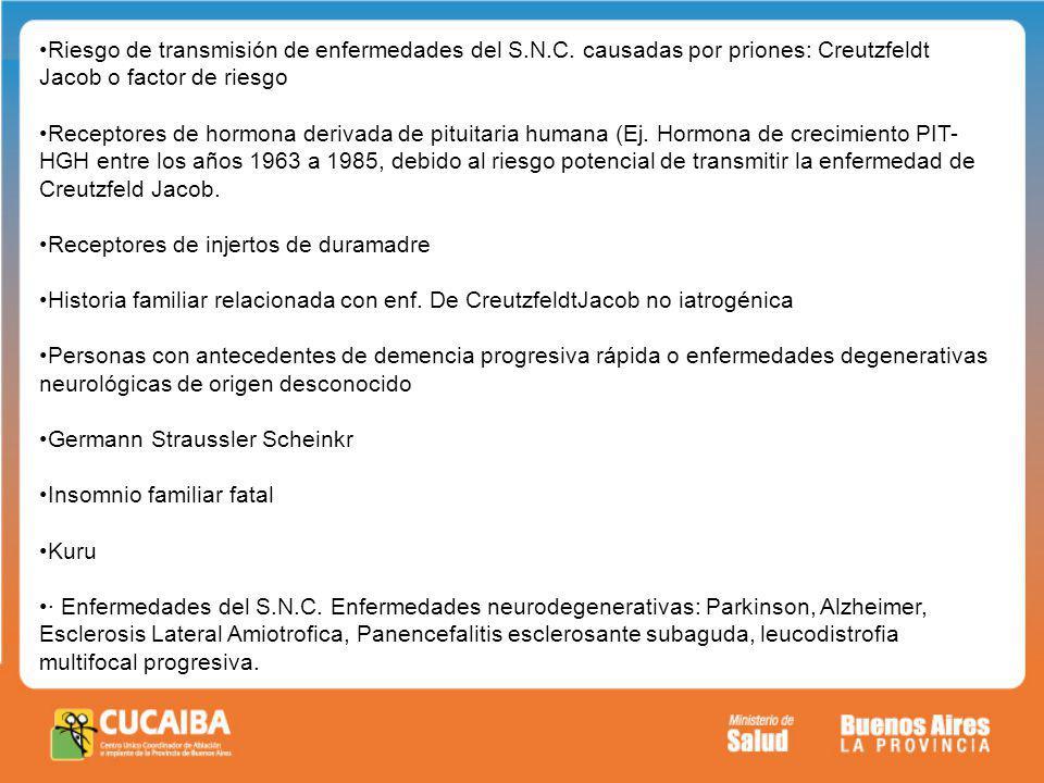 Riesgo de transmisión de enfermedades del S.N.C. causadas por priones: Creutzfeldt Jacob o factor de riesgo Receptores de hormona derivada de pituitar