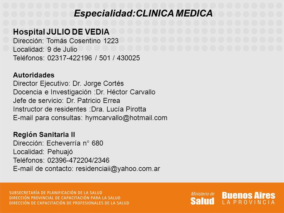 Especialidad:CLINICA MEDICA Hospital JULIO DE VEDIA Dirección: Tomás Cosentino 1223 Localidad: 9 de Julio Teléfonos: 02317-422196 / 501 / 430025 Autor
