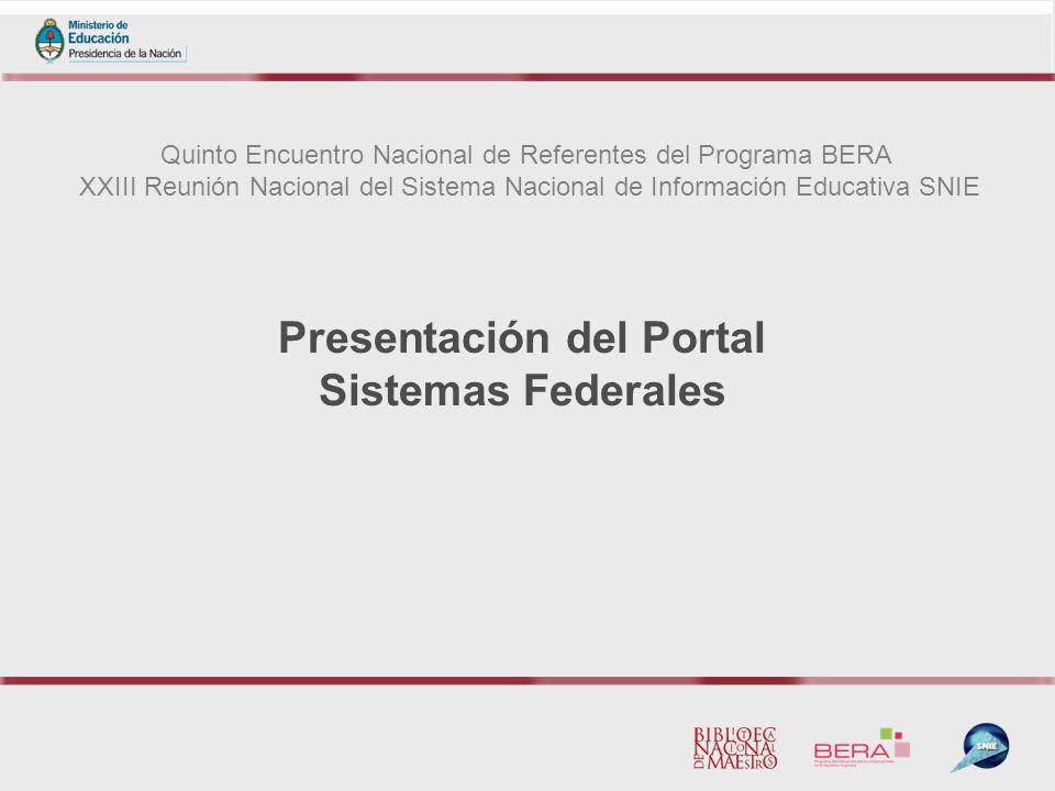 Quinto Encuentro Nacional de Referentes del Programa BERA XXIII Reunión Nacional del Sistema Nacional de Información Educativa SNIE Presentación del Portal Sistemas Federales