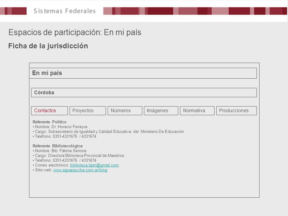Espacios de participación: En mi país Ficha de la jurisdicción En mi país Córdoba ContactosProyectosNúmerosImágenesNormativaProducciones Referente Político Nombre: Dr.
