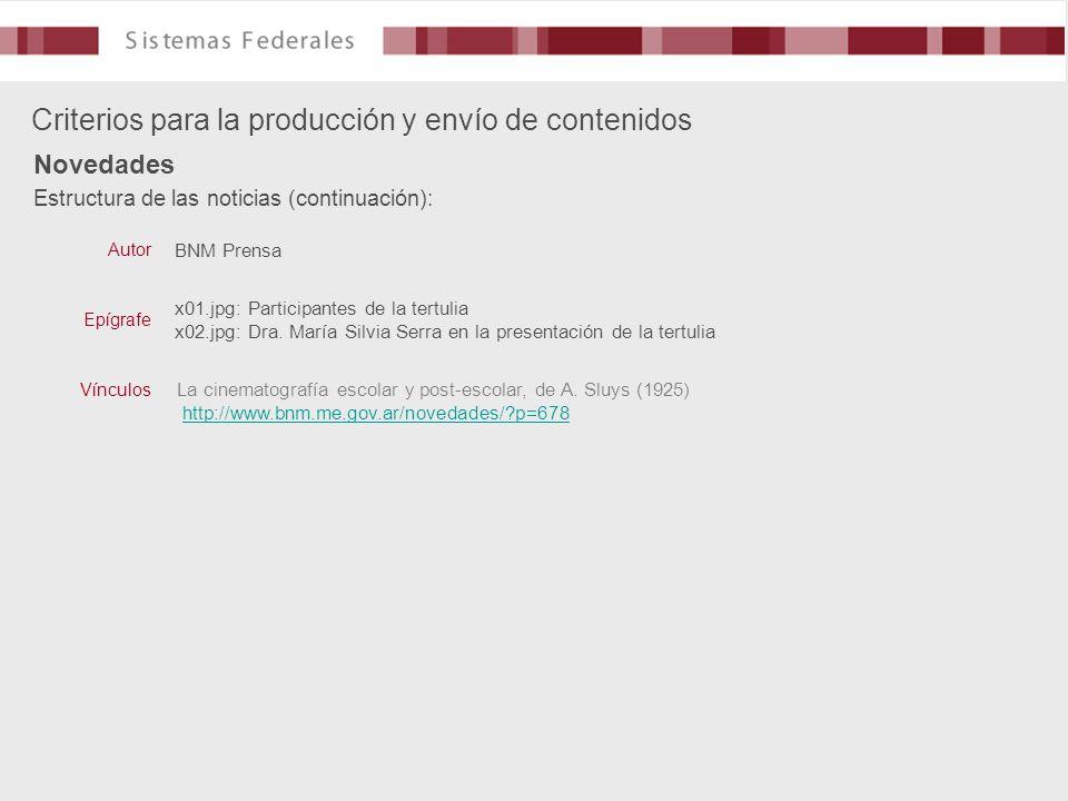 Estructura de las noticias (continuación): Criterios para la producción y envío de contenidos Novedades BNM Prensa La cinematografía escolar y post-escolar, de A.