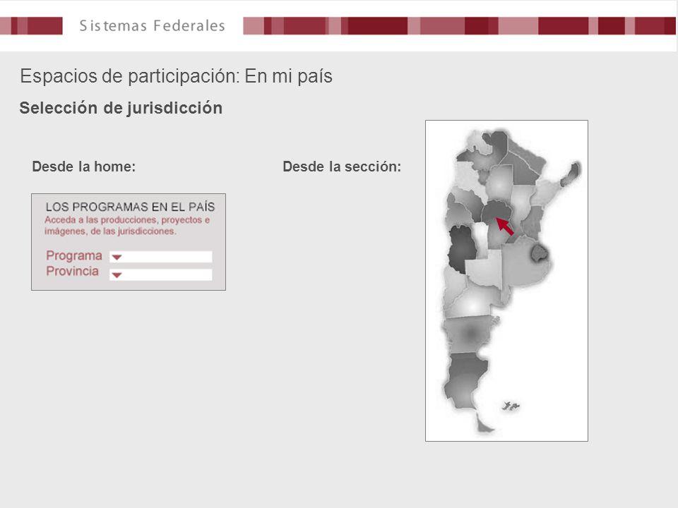 Espacios de participación: En mi país Selección de jurisdicción Desde la home: Desde la sección: