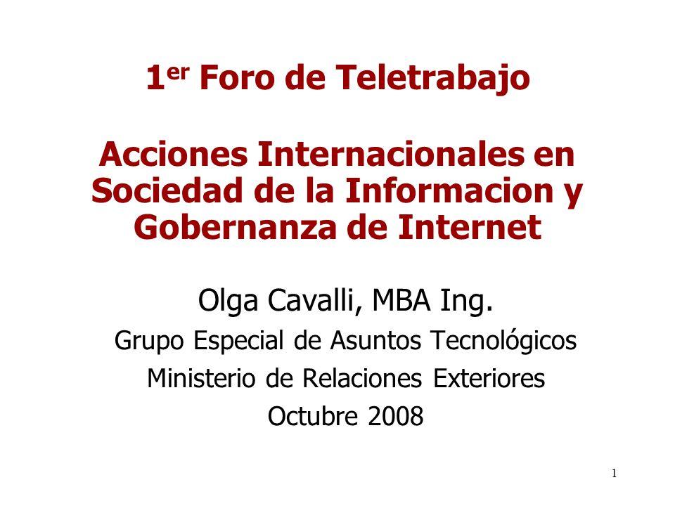1 1 er Foro de Teletrabajo Acciones Internacionales en Sociedad de la Informacion y Gobernanza de Internet Olga Cavalli, MBA Ing.