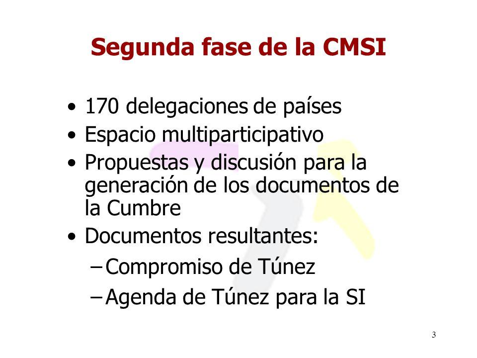 3 170 delegaciones de países Espacio multiparticipativo Propuestas y discusión para la generación de los documentos de la Cumbre Documentos resultantes: –Compromiso de Túnez –Agenda de Túnez para la SI Segunda fase de la CMSI