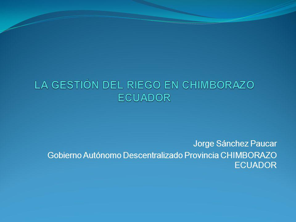 Jorge Sánchez Paucar Gobierno Autónomo Descentralizado Provincia CHIMBORAZO ECUADOR