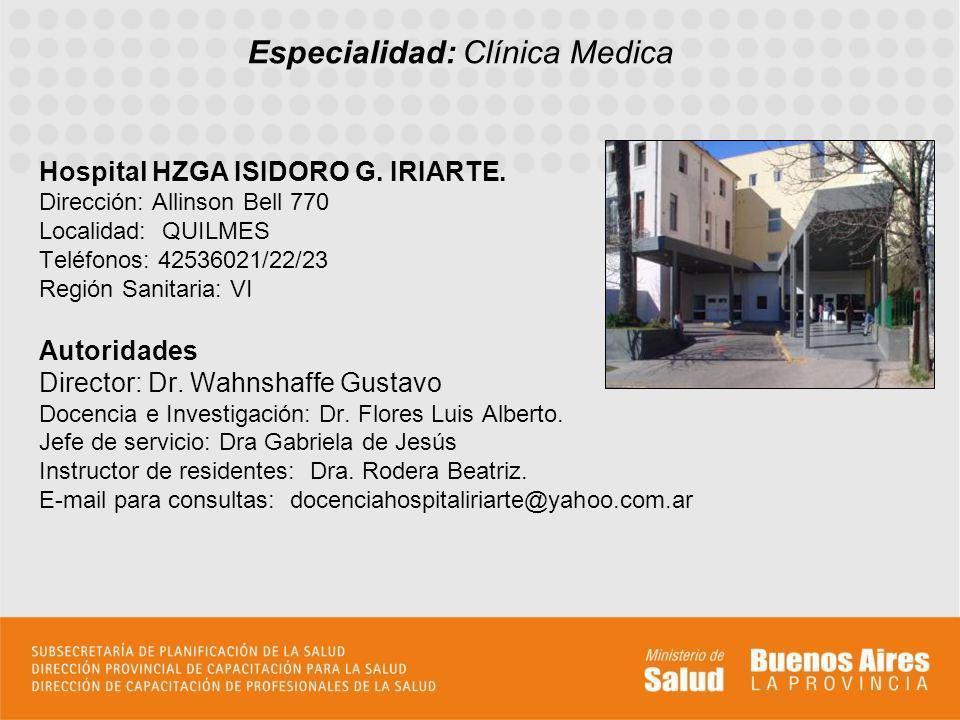 Hospital HZGA ISIDORO G. IRIARTE. Dirección: Allinson Bell 770 Localidad: QUILMES Teléfonos: 42536021/22/23 Región Sanitaria: VI Autoridades Director: