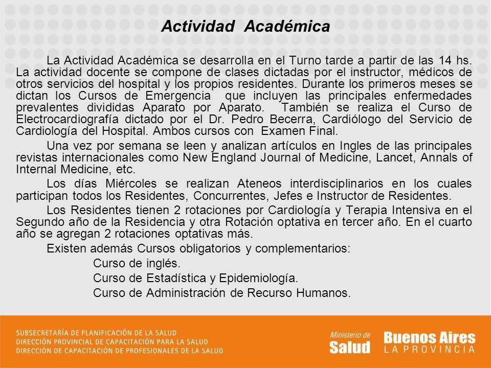 Actividad Académica La Actividad Académica se desarrolla en el Turno tarde a partir de las 14 hs. La actividad docente se compone de clases dictadas p