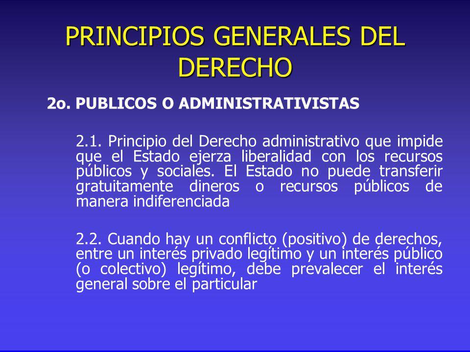 PRINCIPIOS GENERALES DEL DERECHO 2o. PUBLICOS O ADMINISTRATIVISTAS 2.1.