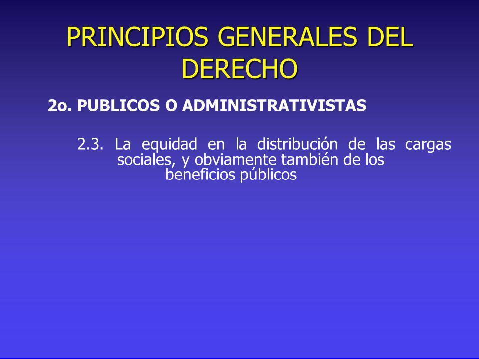 PRINCIPIOS GENERALES DEL DERECHO 2o. PUBLICOS O ADMINISTRATIVISTAS 2.3.