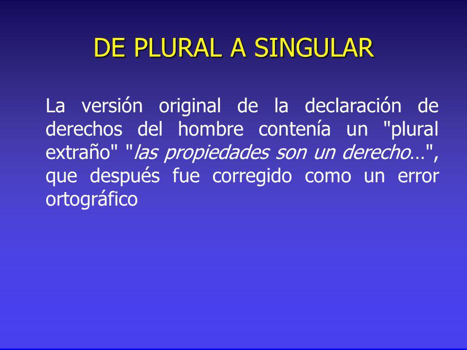 La versión original de la declaración de derechos del hombre contenía un plural extraño las propiedades son un derecho… , que después fue corregido como un error ortográfico DE PLURAL A SINGULAR