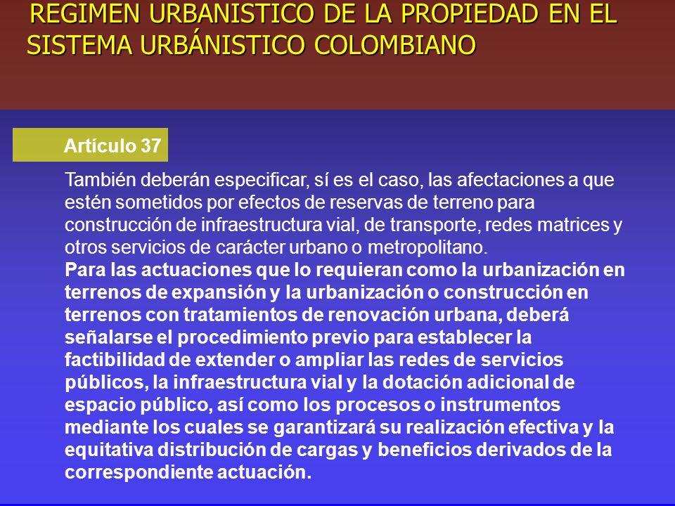 Artículo 37 También deberán especificar, sí es el caso, las afectaciones a que estén sometidos por efectos de reservas de terreno para construcción de infraestructura vial, de transporte, redes matrices y otros servicios de carácter urbano o metropolitano.