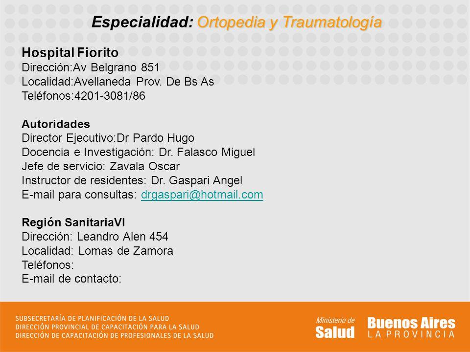 Ortopedia y Traumatología Especialidad: Ortopedia y Traumatología Hospital Fiorito Dirección:Av Belgrano 851 Localidad:Avellaneda Prov. De Bs As Teléf