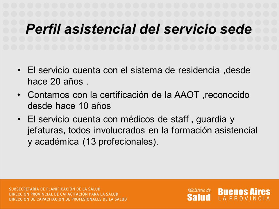 Perfil asistencial del servicio sede El servicio cuenta con el sistema de residencia,desde hace 20 años. Contamos con la certificación de la AAOT,reco