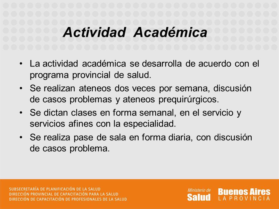 La actividad académica se desarrolla de acuerdo con el programa provincial de salud. Se realizan ateneos dos veces por semana, discusión de casos prob