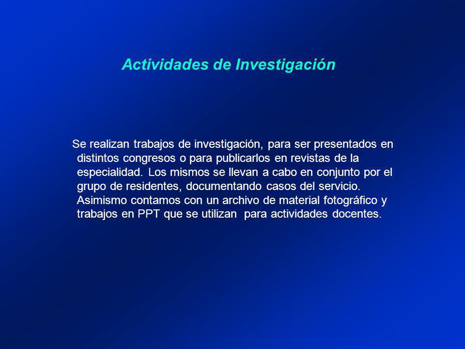 Actividades de Investigación Se realizan trabajos de investigación, para ser presentados en distintos congresos o para publicarlos en revistas de la especialidad.