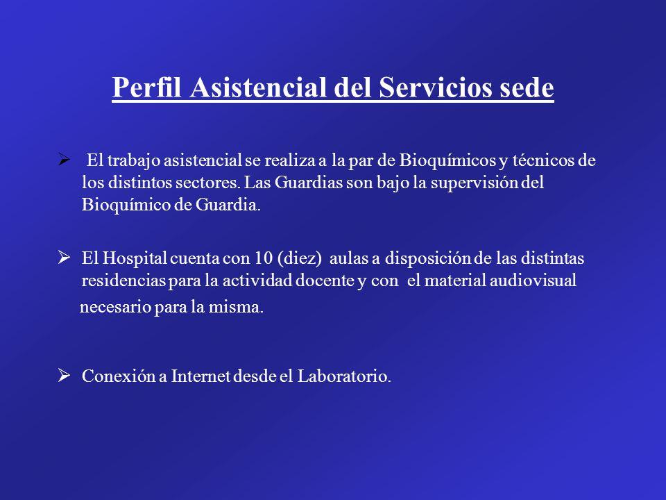 Perfil Asistencial del Servicios sede El trabajo asistencial se realiza a la par de Bioquímicos y técnicos de los distintos sectores. Las Guardias son