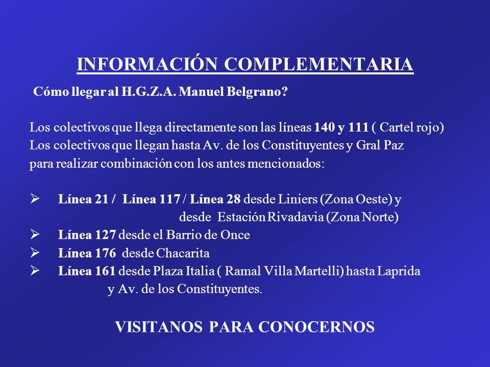 INFORMACIÓN COMPLEMENTARIA Cómo llegar al H.G.Z.A. Manuel Belgrano? Los colectivos que llega directamente son las líneas 140 y 111 ( Cartel rojo) Los