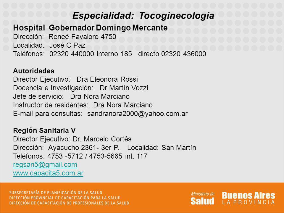 Especialidad: Tocoginecología Hospital Gobernador Domingo Mercante Dirección: Reneé Favaloro 4750 Localidad: José C Paz Teléfonos: 02320 440000 intern