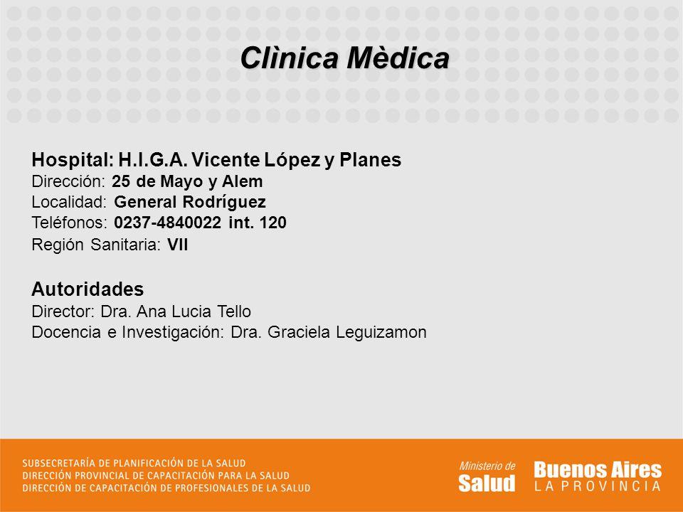 Clìnica Mèdica Hospital: H.I.G.A. Vicente López y Planes Dirección: 25 de Mayo y Alem Localidad: General Rodríguez Teléfonos: 0237-4840022 int. 120 Re