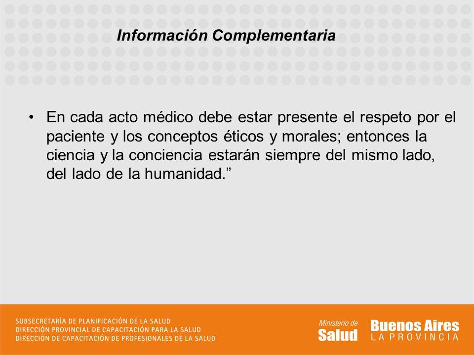 En cada acto médico debe estar presente el respeto por el paciente y los conceptos éticos y morales; entonces la ciencia y la conciencia estarán siempre del mismo lado, del lado de la humanidad.