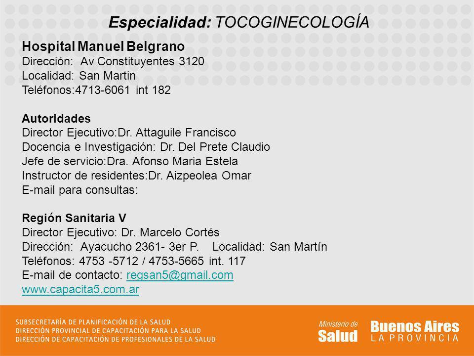 Especialidad: TOCOGINECOLOGÍA Hospital Manuel Belgrano Dirección: Av Constituyentes 3120 Localidad: San Martin Teléfonos:4713-6061 int 182 Autoridades Director Ejecutivo:Dr.