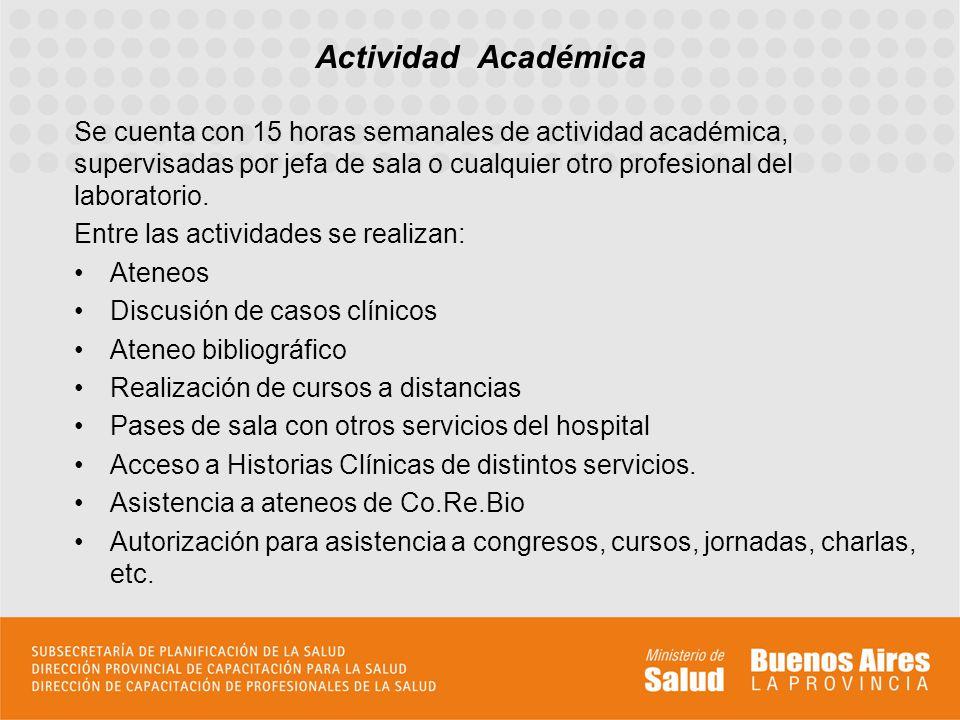Se cuenta con 15 horas semanales de actividad académica, supervisadas por jefa de sala o cualquier otro profesional del laboratorio. Entre las activid