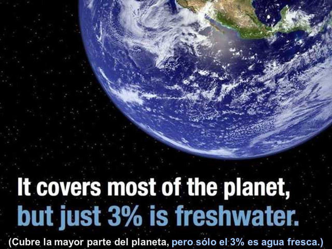 (La misma agua que ha existido en la Tierra desde hace billones de años, todavía existe hoy.)