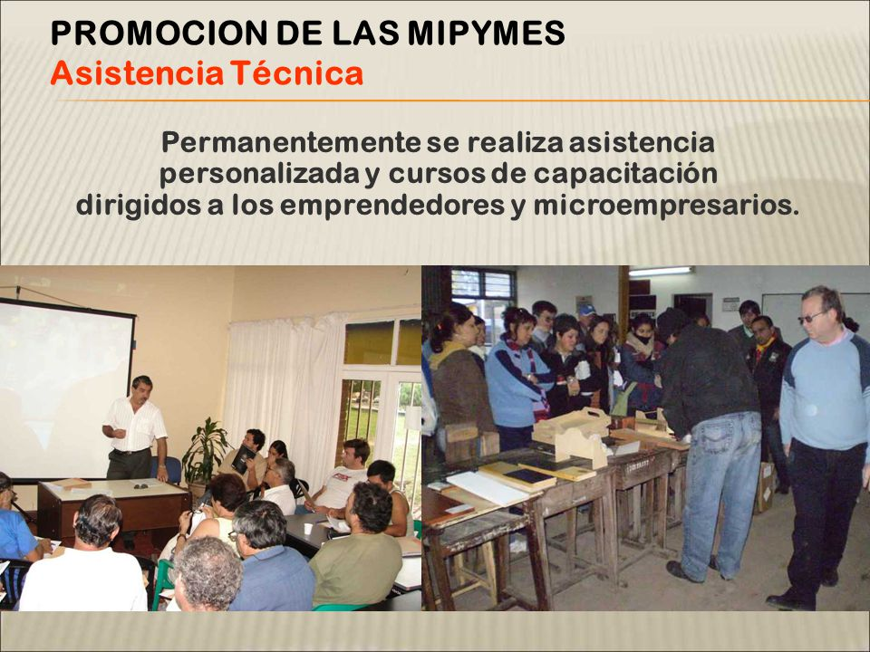 Permanentemente se realiza asistencia personalizada y cursos de capacitación dirigidos a los emprendedores y microempresarios.