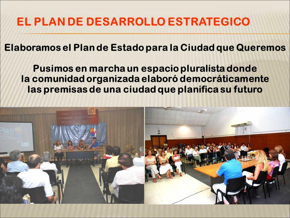 Elaboramos el Plan de Estado para la Ciudad que Queremos Pusimos en marcha un espacio pluralista donde la comunidad organizada elaboró democráticamente las premisas de una ciudad que planifica su futuro EL PLAN DE DESARROLLO ESTRATEGICO
